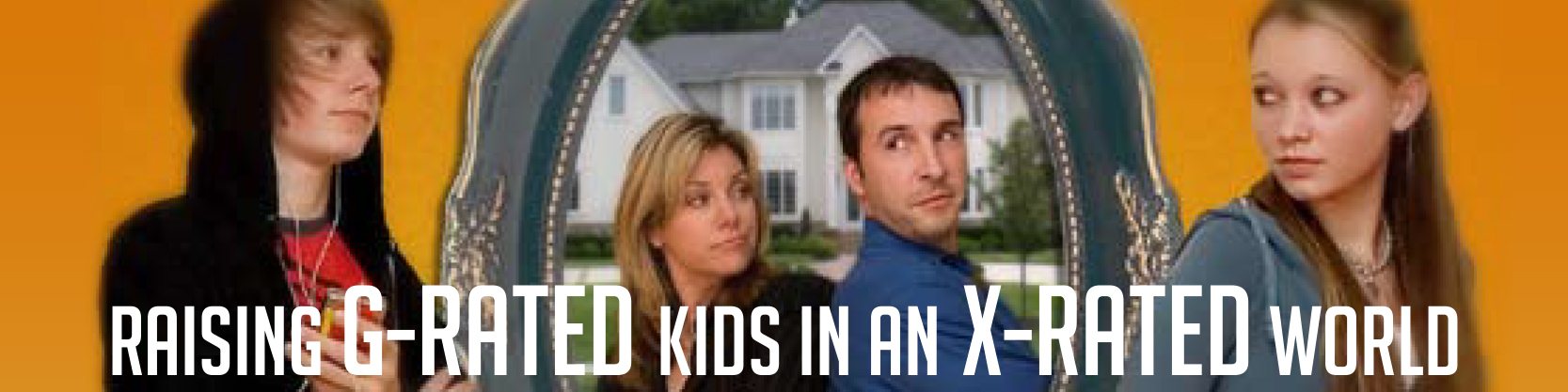 Raising G-Rated Kids in an X-Rated World