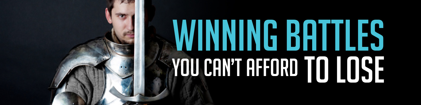 Winning Battles You Can't Afford To Lose